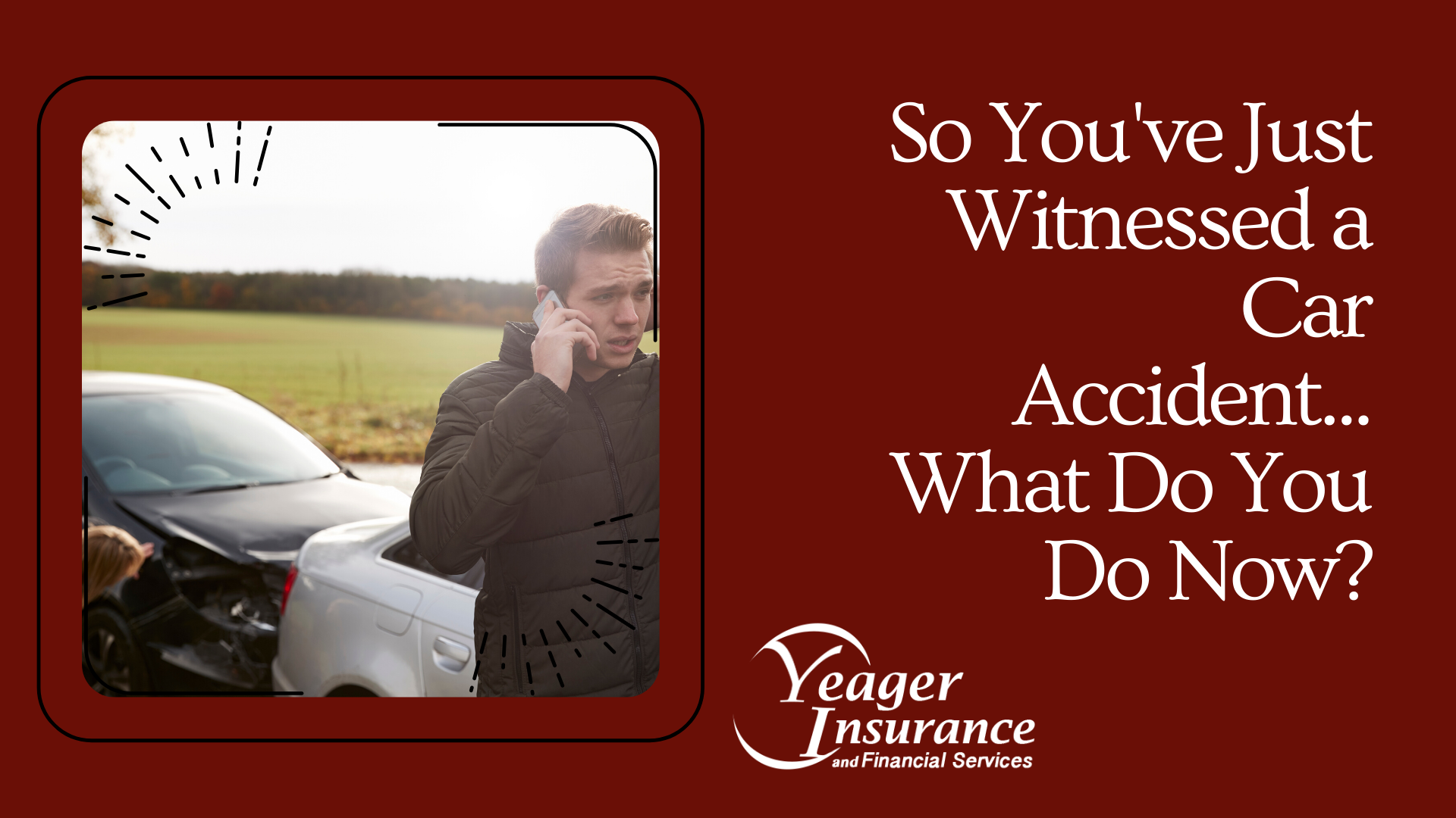 SO YOU'VE JUST WITNESSED A CAR ACCIDENT … WHAT DO YOU DO NOW?